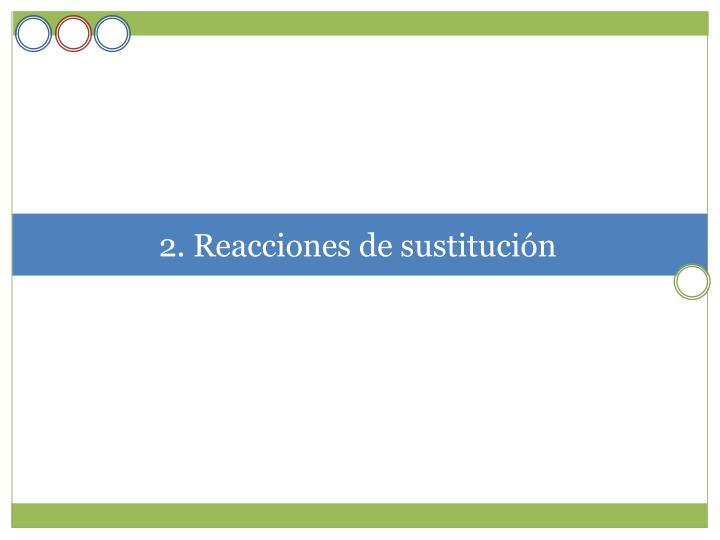 2. Reacciones de sustitución