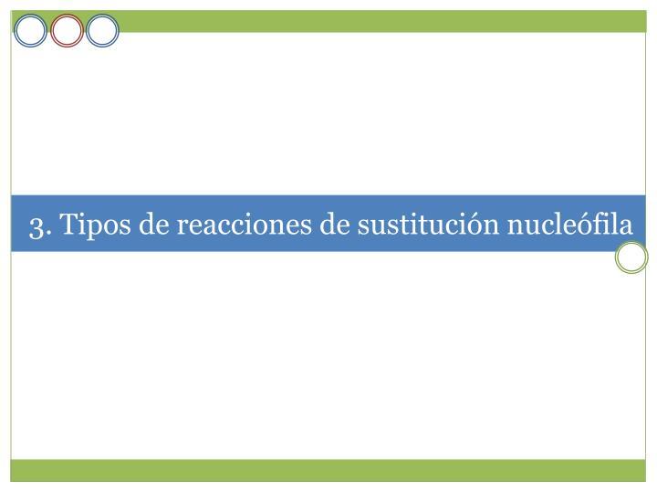 3. Tipos de reacciones de sustitución nucleófila