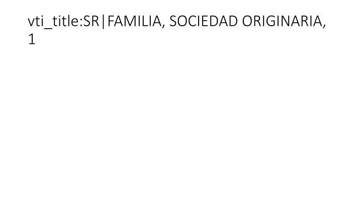vti_title:SR FAMILIA, SOCIEDAD ORIGINARIA, 1