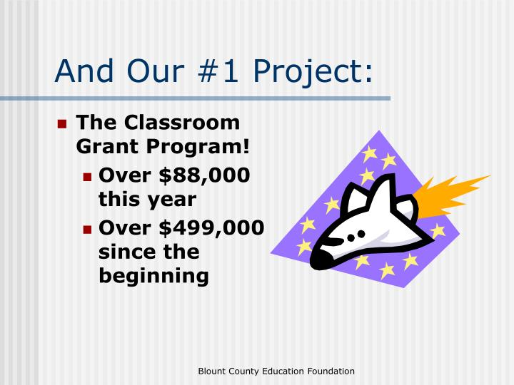 And Our #1 Project: