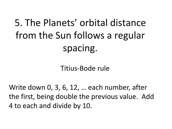 5. The Planets' orbital distance from the Sun follows a regular spacing.