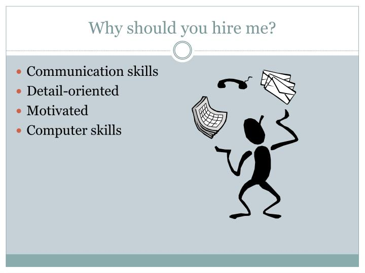Why should you hire me?