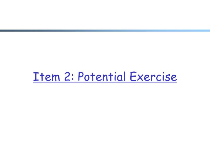 Item 2: Potential Exercise