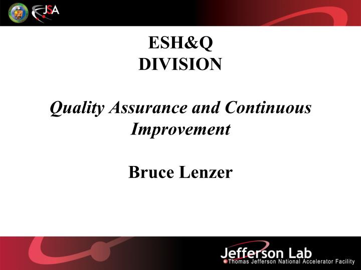 esh q division quality assurance and continuous improvement bruce lenzer n.