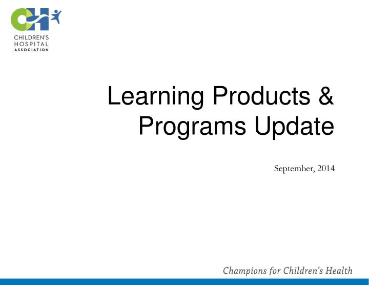 Learning Products & Programs Update