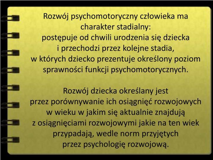 Rozwój psychomotoryczny człowieka ma charakter stadialny: