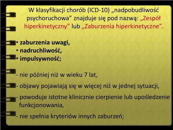 """W klasyfikacji chorób (ICD-10) """"nadpobudliwość psychoruchowa"""" znajduje się pod nazwą:"""
