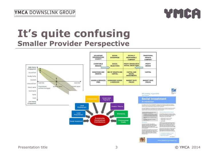 It s quite confusing smaller provider perspective