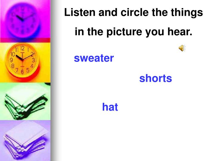 Listen and circle the things
