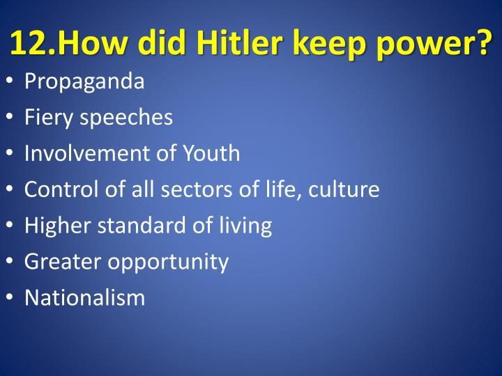12.How did Hitler keep power?