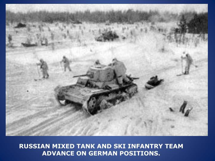 RUSSIAN MIXED TANK AND SKI INFANTRY TEAM ADVANCE ON GERMAN POSITIONS.