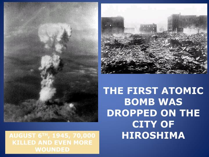 THE FIRST ATOMIC BOMB WAS DROPPED ON THE CITY OF HIROSHIMA