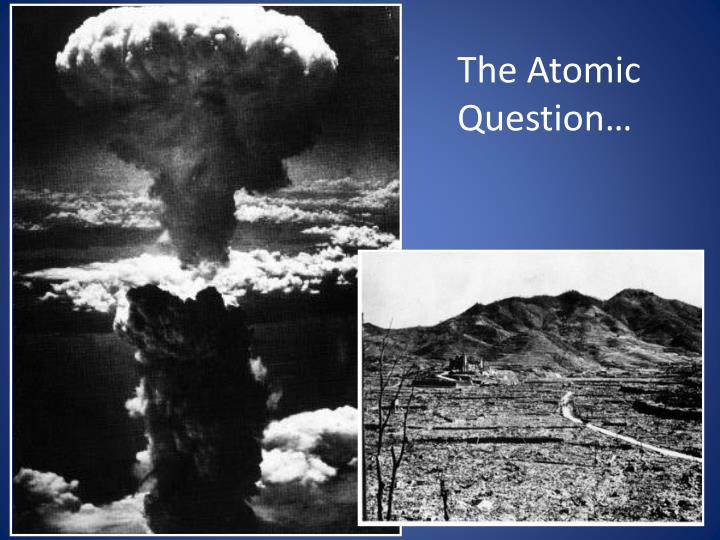 The Atomic Question…
