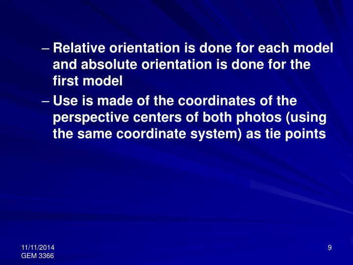 Relative orientation is done for each model and absolute orientation is done for the first model