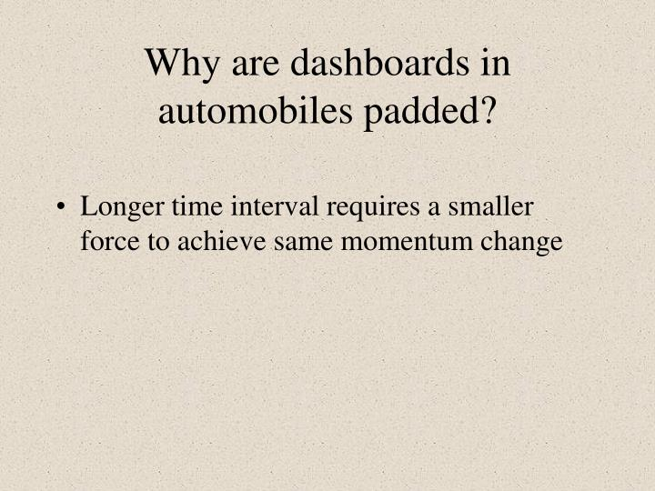 Why are dashboards in automobiles padded?
