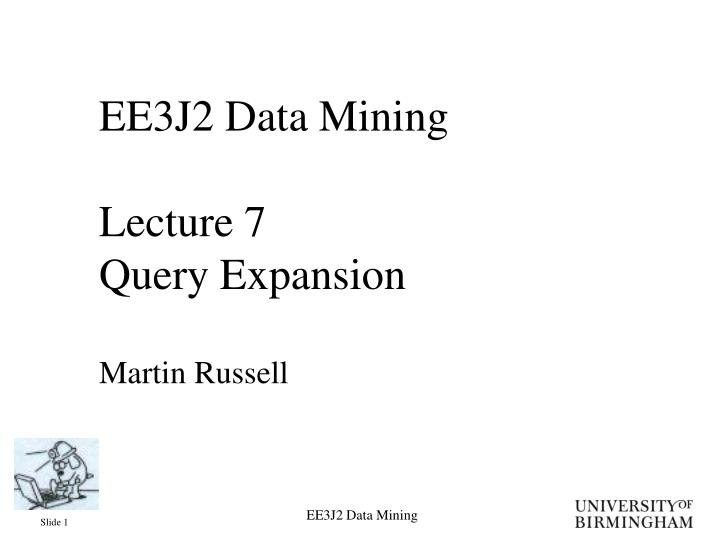 Ee3j2 data mining lecture 7 query expansion martin russell