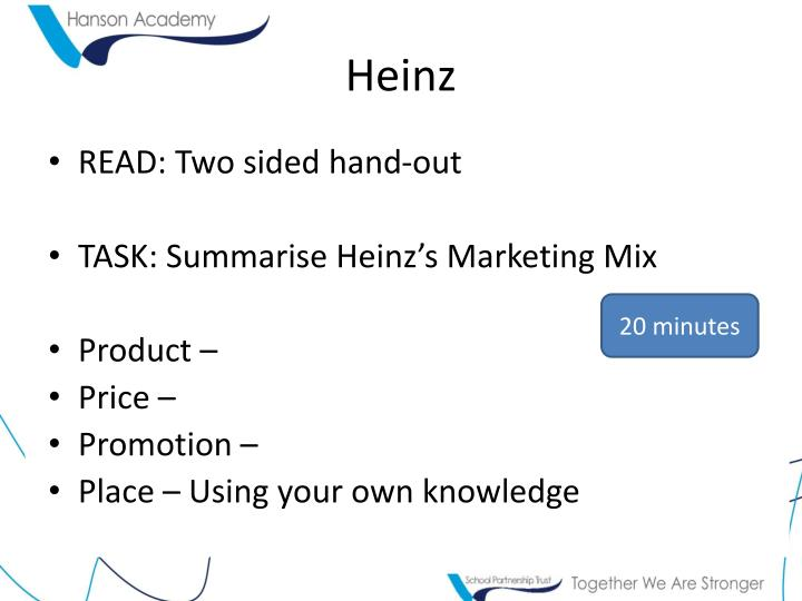 heinz marketing mix Marketing mix on marketing91 deals with the 4 p's - product, place, price and promotions of any product or brand marketing91 has above 200 marketing mix's.