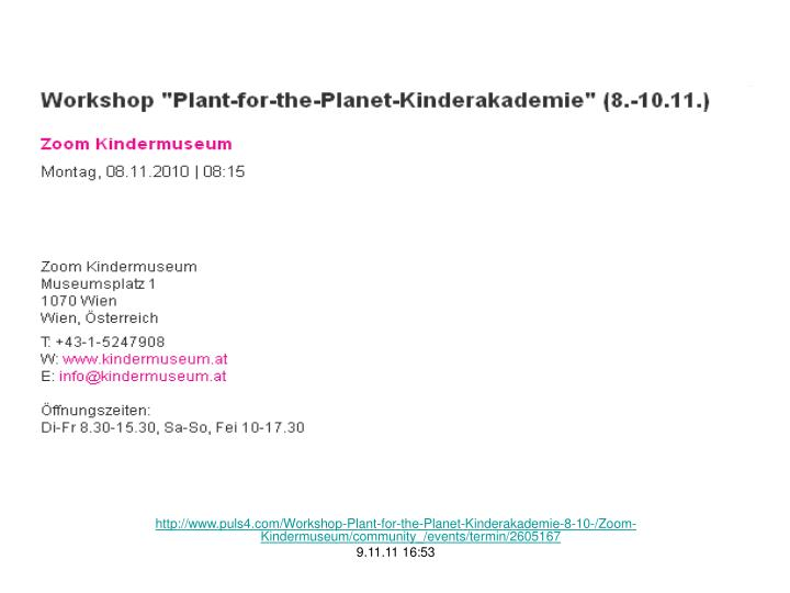 http://www.puls4.com/Workshop-Plant-for-the-Planet-Kinderakademie-8-10-/Zoom-Kindermuseum/community_/events/termin/2605167