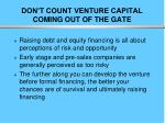 don t count venture capital coming out of the gate
