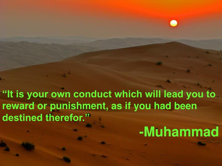 """It is your own conduct which will lead you to reward or punishment, as if you had been destined therefor."""