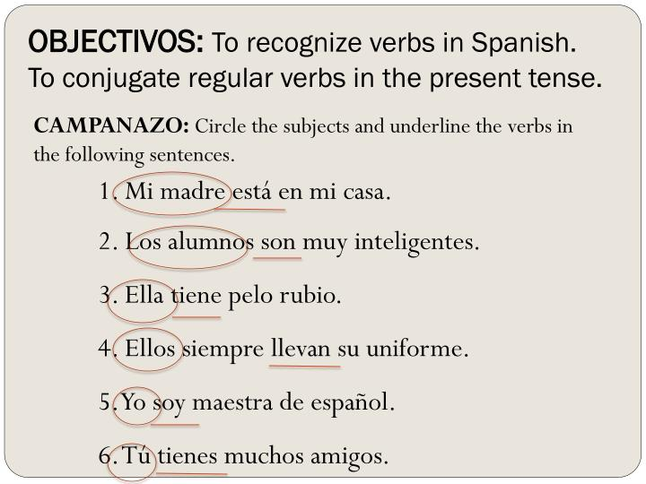 objectivos to recognize verbs in spanish to conjugate regular verbs in the present tense n.