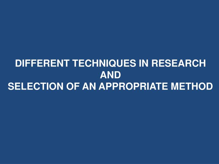 different techniques in research and selection of an appropriate method