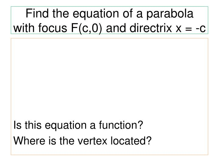Find the equation of a parabola with focus F(c,0) and