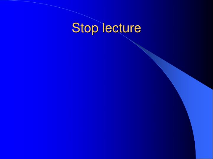 Stop lecture