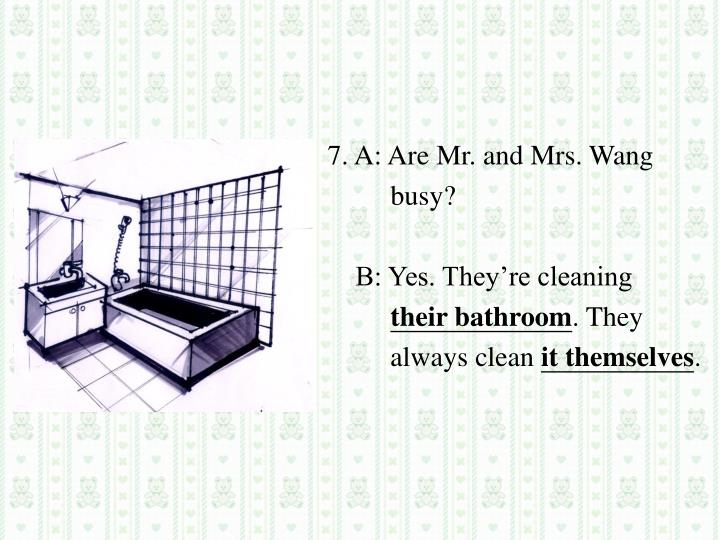 7. A: Are Mr. and Mrs. Wang