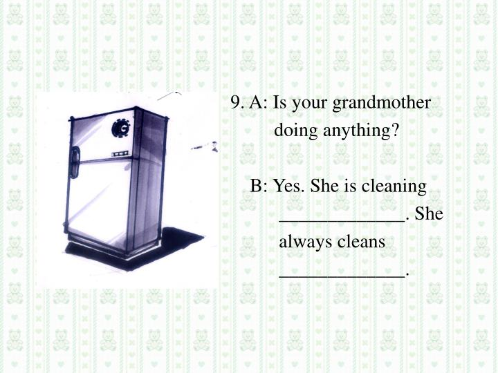 9. A: Is your grandmother