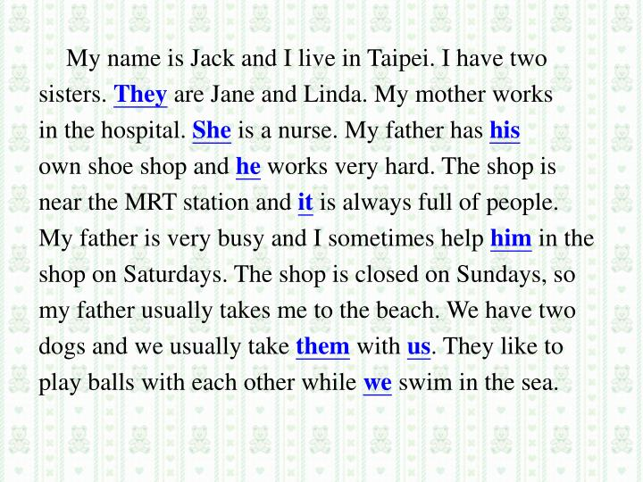 My name is Jack and I live in Taipei. I have two