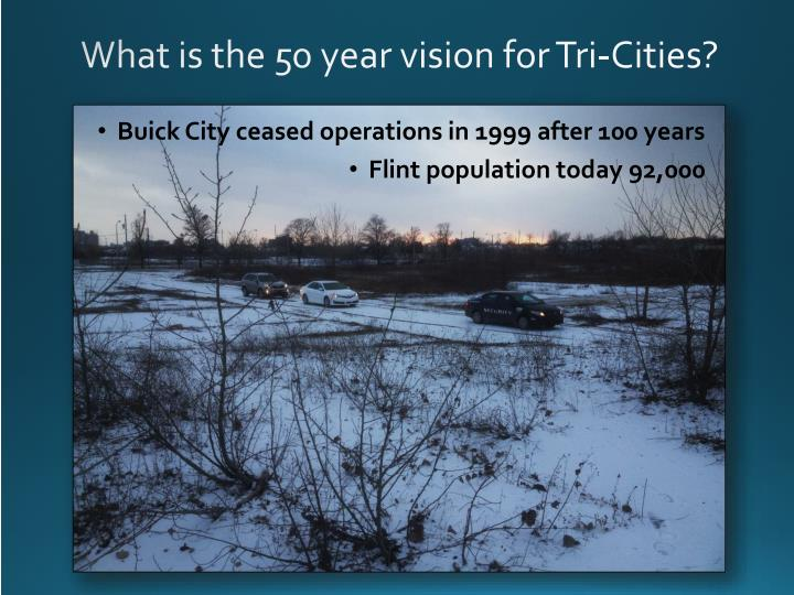 What is the 50 year vision for Tri-Cities?