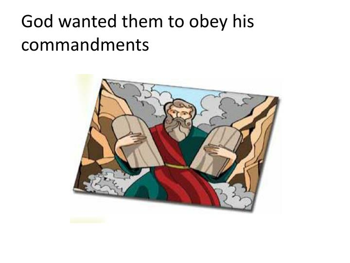 God wanted them to obey his commandments