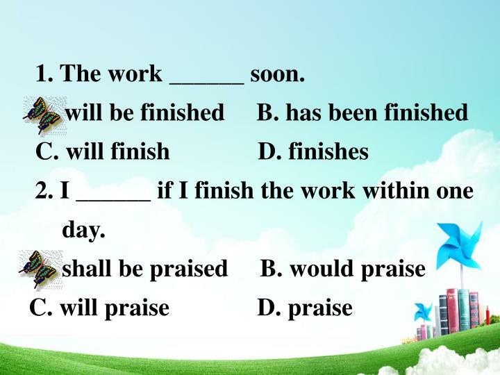 1. The work ______ soon.