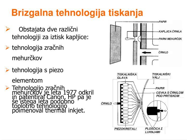 Obstajata dve različni tehnologiji za iztisk kapljice: