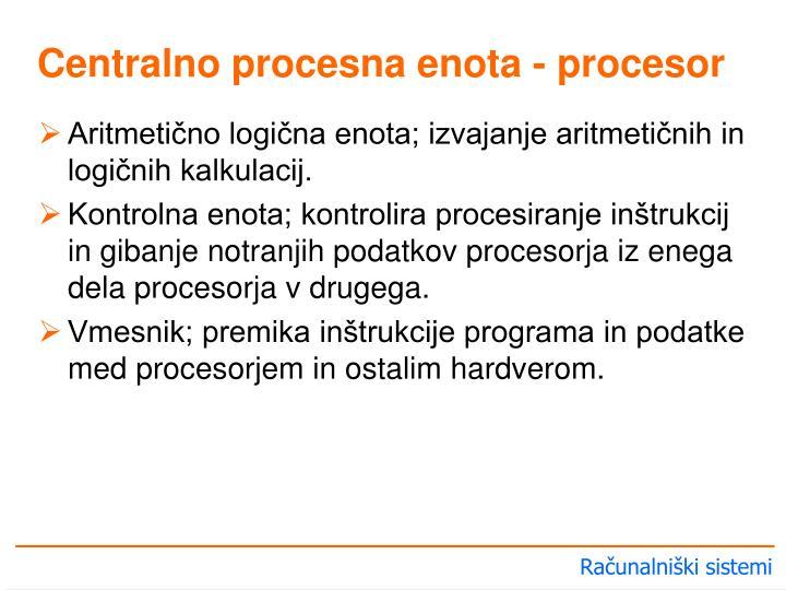 Aritmetično logična enota; izvajanje aritmetičnih in logičnih kalkulacij.