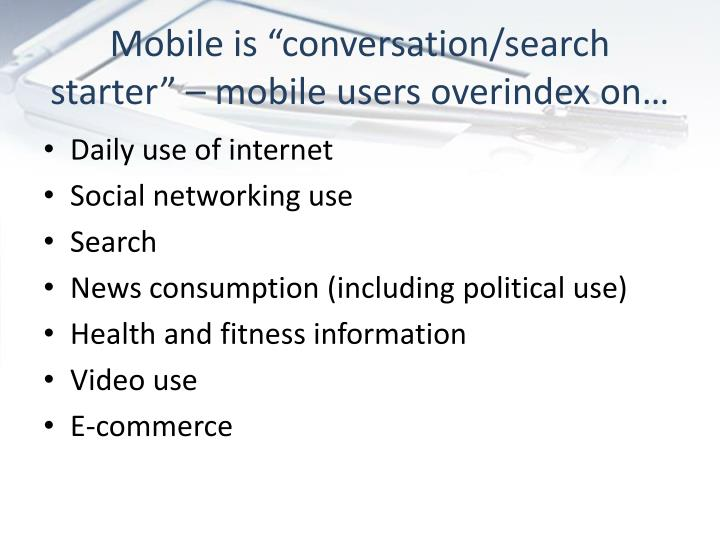 "Mobile is ""conversation/search starter"" – mobile users"