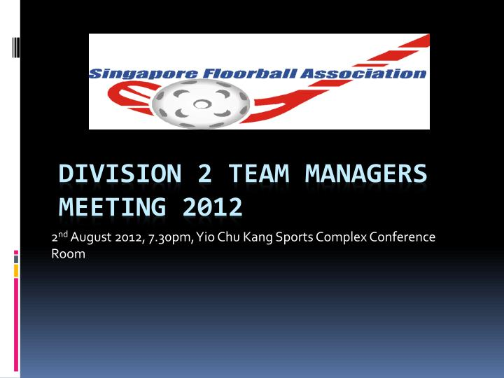 2 nd august 2012 7 30pm yio chu kang sports complex conference room