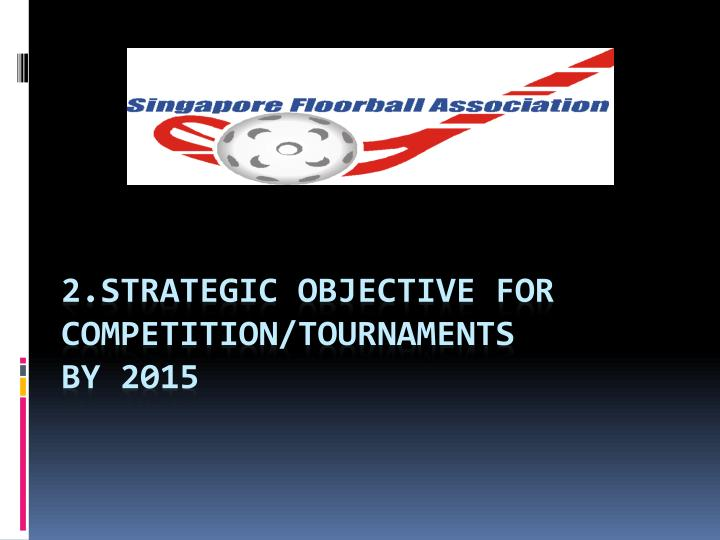 2.Strategic Objective for Competition/Tournaments