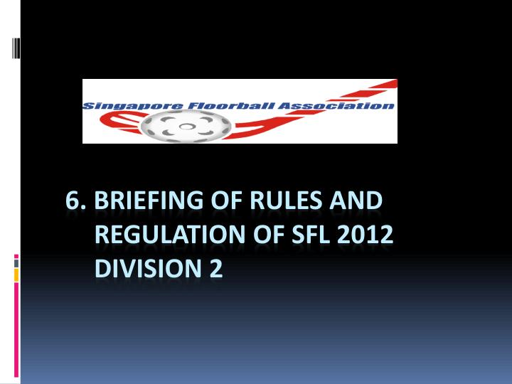 6. Briefing of rules and regulation of SFL 2012 Division