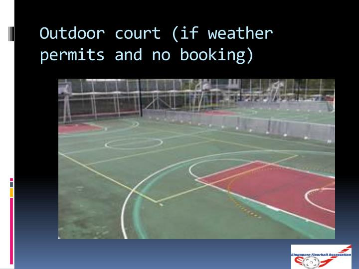 Outdoor court (if weather permits and no booking