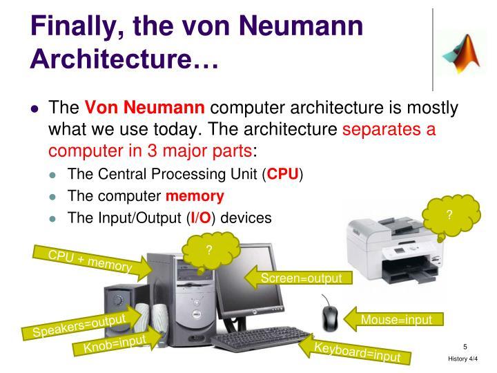 Finally, the von Neumann Architecture…