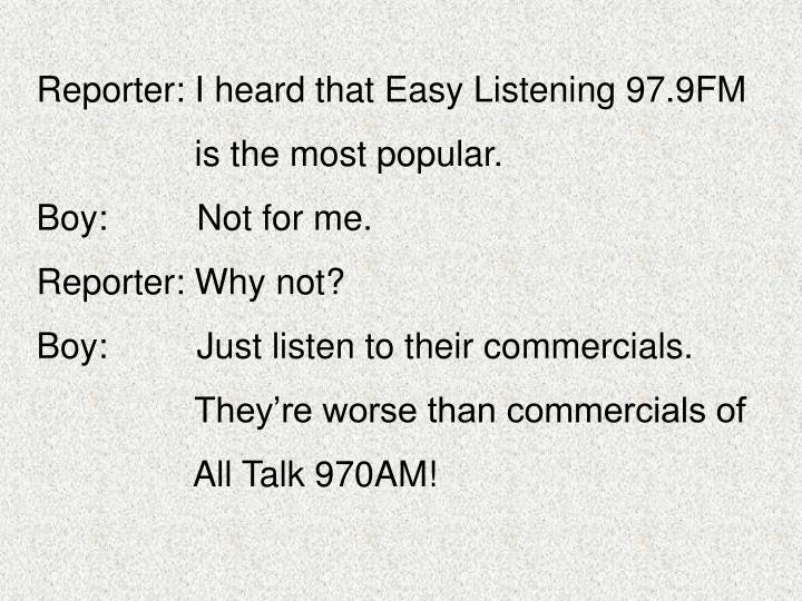 Reporter: I heard that Easy Listening 97.9FM