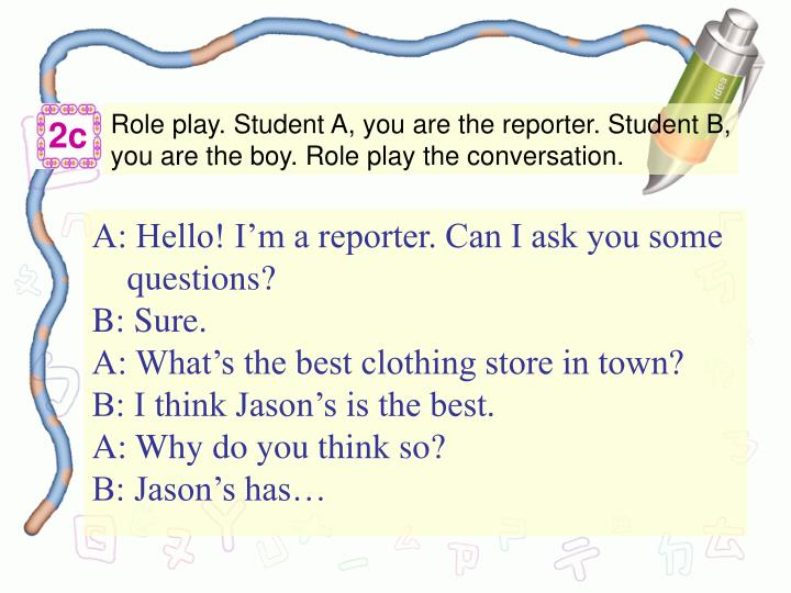 Role play. Student A, you are the reporter. Student B, you are the boy. Role play the conversation.