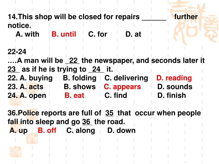 14.This shop will be closed for repairs ______    further notice.