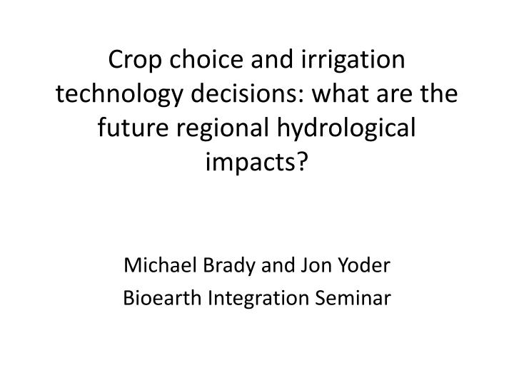 crop choice and irrigation technology d ecisions what are the future regional hydrological impacts n.