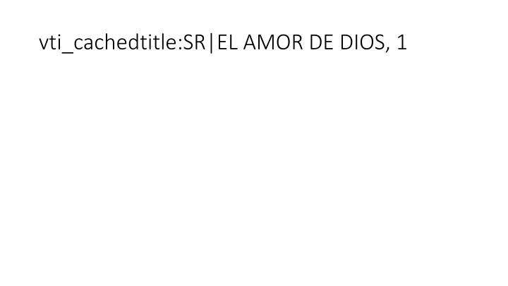 vti_cachedtitle:SR|EL AMOR DE DIOS, 1
