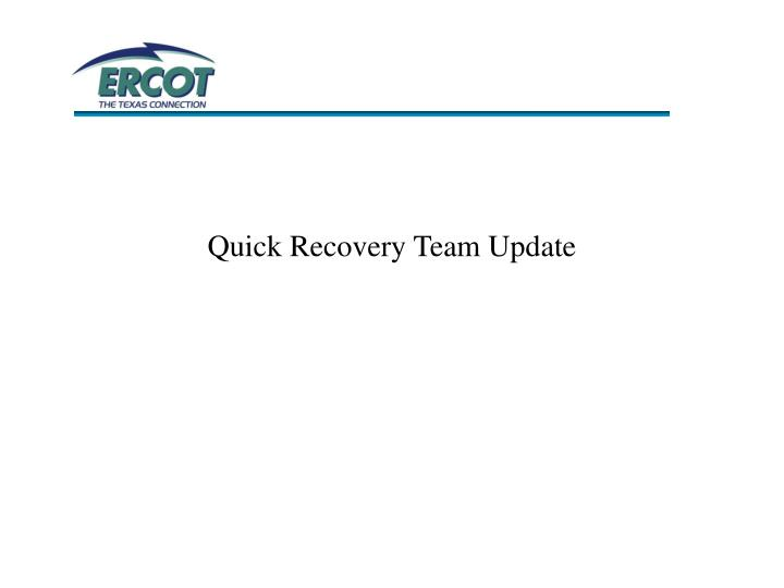 Quick Recovery Team Update
