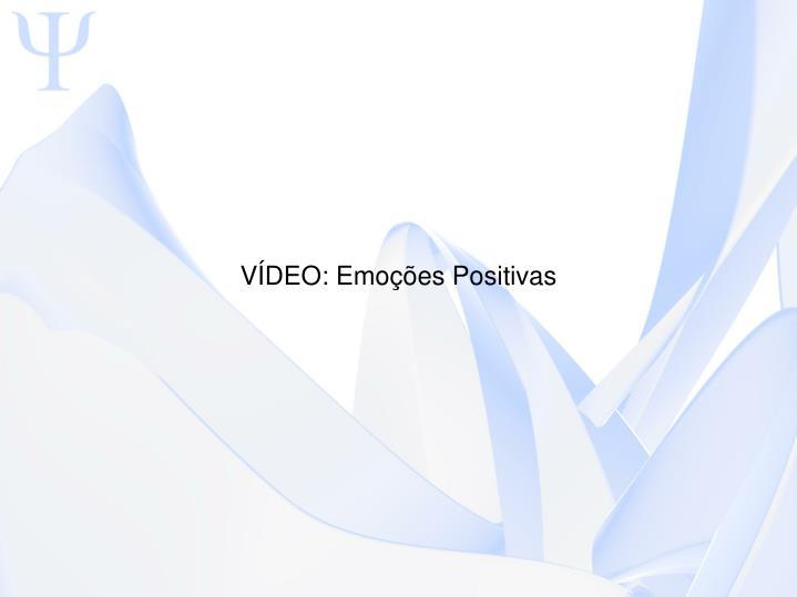 VÍDEO: Emoções Positivas