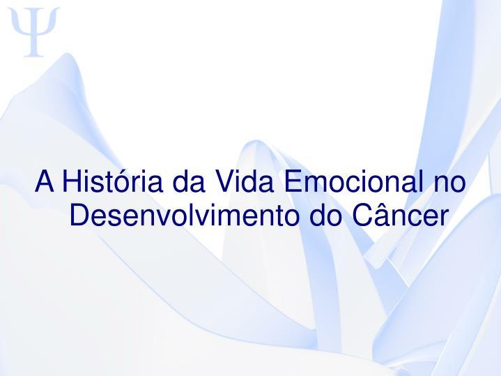 A História da Vida Emocional no Desenvolvimento do Câncer